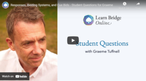 Responses, Bidding Systems, and Cue Bids – Student Questions for Graeme