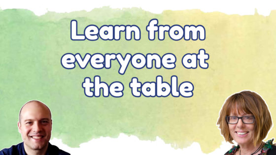Learn from everyone at the table